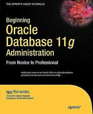 Beginning Oracle Database 11g  Administration: From Novice to Professional (Expe