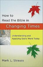 How to Read the Bible in Changing Times : Understanding and Applying God's Word