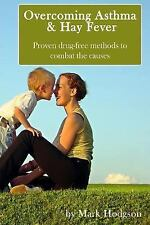 Overcoming Asthma and Hay Fever : Proven Drug-Free Methods to Combat the...
