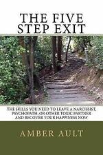 The Five Step Exit : Skills You Need to Leave a Narcissist, Psychopath, or...
