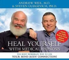 Heal Yourself with Medical Hypnosis: The Most Immediate Way to Use Your Mind-Bod