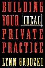 Building Your Ideal Private Practice: A Guide for Therapists and Other Healing P