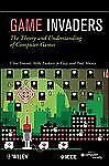 Game Invaders : The Theory and Understanding of Computer Games by Paul...