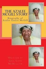 The Azalee Mcgill Story : Biography of Azalee Mcgill by Gail McMillian (2015,...