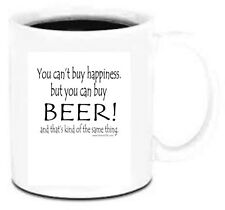 11 oz Coffee Mug Cup Plastic You Can't Buy Happiness Can Beer Kind Of The Same