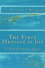 The First Message Is Joy : A Devotional Text by Kathryn Waters (2015, Paperback)