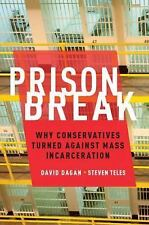 Prison Break: Why Conservatives Turned Against Mass Incarceration (Studies in P