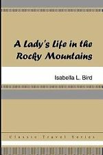 A Lady's Life in the Rocky Mountains by Isabella L. Bird (2005, Paperback)