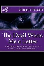 The Devil Wrote Me a Letter : A Testimony: My Story May Not Be Bad As Some,...