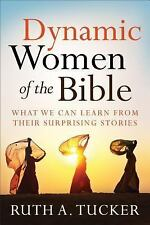 Dynamic Women of the Bible : What We Can Learn from Their Surprising Stories...