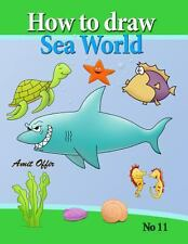 How to Draw Sea World : How to Draw Fish, Shark, Whale Sea Horses and Lots of...
