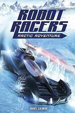 Robot Racers: Arctic Adventure by Axel Lewis (2014, Paperback)