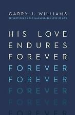 His Love Endures Forever : Reflections on the Immeasurable Love of God by...