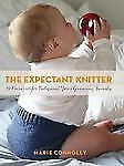 The Expectant Knitter : 30 Designs for Baby and Your Growing Family by Marie...