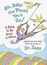 Oh, Baby, the Places You'll Go!: A book to be read in Utero, Dr. Seuss, Good Boo