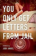 You Only Get Letters from Jail by Jodi Angel (2013, Paperback)