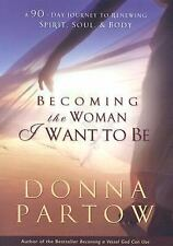 Becoming the Woman I Want to Be: A 90-Day Journey to Renewing Spirit, Soul & Bod