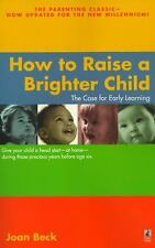 How to Raise a Brighter Child : The Case for Early Learning by Joan Beck...