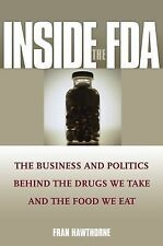 Inside the FDA: The Business and Politics Behind the Drugs We Take and the Food