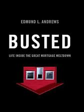 Busted : Life Inside the Great Mortgage Meltdown by Edmund L. Andrews (2009,...