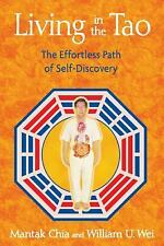 Living in the Tao : The Effortless Path of Self-Discovery by Mantak Chia and...