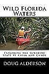 Wild Florida Waters: Exploring the Sunshine State by Kayak and Canoe by Alderso