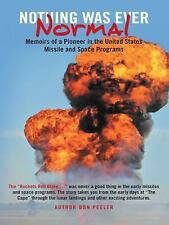 Nothing Was Ever Normal : Memoirs of a Pioneer in the United States Missile...