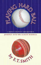 Playing Hard Ball: County Cricket and Big League Baseball, E.T. Smith