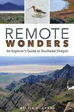 Remote Wonders : An Explorer's Guide to Southeast Oregon by Melvin R. Adams...