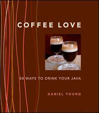 Coffee Love: 50 Ways to Drink Your Java