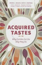 Acquired Tastes : Why Families Eat the Way They Do by Elaine M. Power,...
