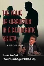 The Value of Corruption in a Democratic Society : How to Get Your Garbage...