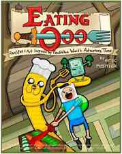 Eating Ooo: Recipes and Art inspired by Pendleton Ward's Adventure Time