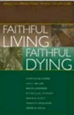 Faithful Living, Faithful Dying : Anglican Reflections on End of Life Care by...