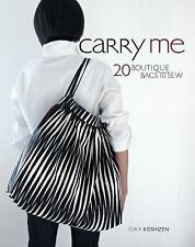 Carry Me : 20 Boutique Bags to Sew by Yuka Koshizen (2009, Paperback)