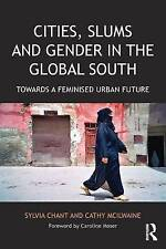 Cities, Slums and Gender in the Global South: Towards a feminised urban future (