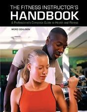 The Fitness Instructor's Handbook : A Professional's Complete Guide to Health...