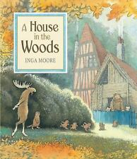 A House in the Woods by Inga Moore c2011, NEW Hardcover, Ships Free