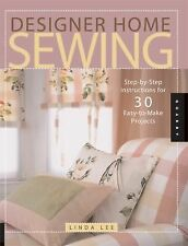 Designer Home Sewing: Step-by-Step Instructions for 30 Easy-to-Make Projects (Qu