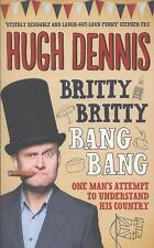 Britty Britty Bang Bang: One Man's Attempt to Understand His Country, Dennis, Hu
