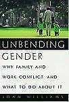 Unbending Gender: Why Family and Work Conflict and What to Do About It