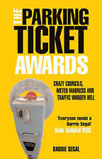 Barrie Segal The Parking Ticket Awards: Crazy Councils, Meter Madness and Traffi
