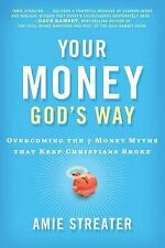 Your Money God's Way: Overcoming the 7 Money Myths That Keep Christians Broke...