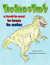 The Dino Story : A book to read, to learn, to Color by Shirley Graham and...