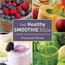 The Healthy Smoothie Bible : Lose Weight, Detoxify, Fight Disease, and Live...