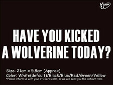 *HAVE YOUR KICKED A WOLVERINE TODAY? funny reflective CAR STICKERS  BEST GIFT-