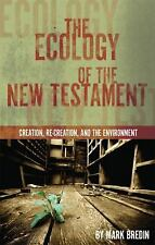The Ecology of the New Testament : Creation, Re-Creation, and the Environment...