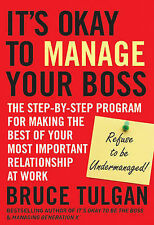 It's Okay to Manage Your Boss: The Step-by-Step Program for Making the Best...