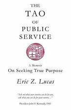 The Tao of Public Service : A Memoir: on Seeking True Purpose by Eric Z....