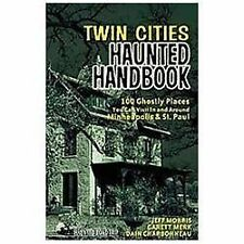 Twin Cities Haunted Handbook: 100 Ghostly Places You Can Visit in and Around Min